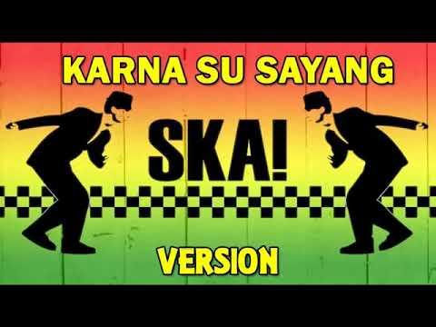Karna Su Sayang Versi SKA (reggae)
