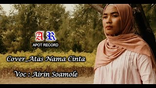 Cover_ Atas Nama Cinta By Airin Soamole (Official Music Video) 2019