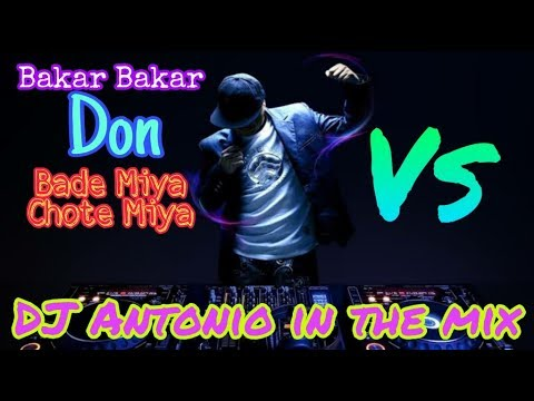 Bakar Bakar Vs Don Vs Bade Miya Chote Miya (DJ Antonio In The Mix)
