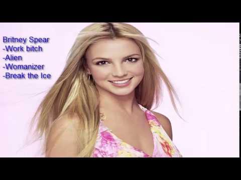 Britney Spear Songs 2015 work bitch Alien Womanizer Break the Ice 1