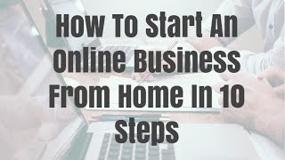 How To Start An Online Business From Home In 10 Steps