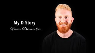 My D-Story - Trevor Parmentier