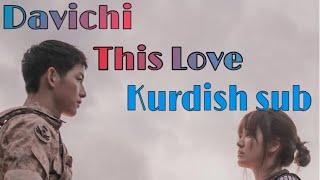 """DAVICHE -THIS LOVE  (HAN/ROM/KURDISH SUB) """"""""DESCENDANT OF  THE SUN OST """""""""""