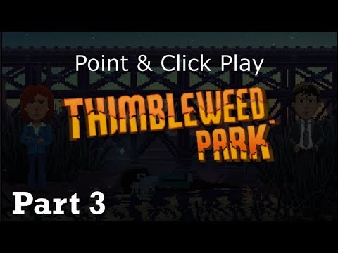 Point 'n' Click Play : Thimbleweed Park - Part 3