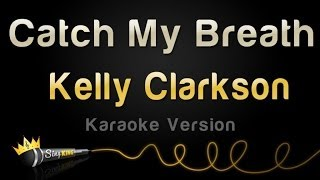 Kelly Clarkson - Catch My Breath (Karaoke Version)
