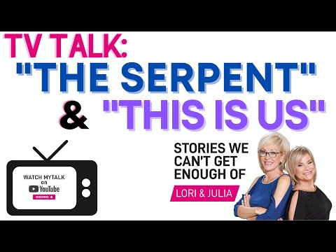 The Serpent and This Is Us - TV Talk on Lori & Julia