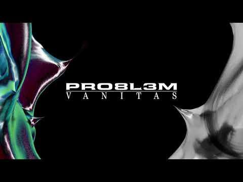 PRO8L3M - Vanitas