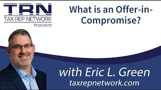 Tax Rep Network - Ep 84 - What is an Offer-In-Compromise Really?