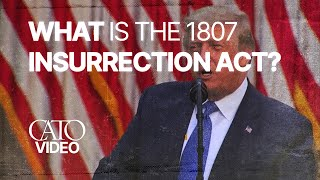 What is the 1807 insurrection act? powers does it grant to president? cato institute's ilya shapiro, director of robert a. levy center for c...