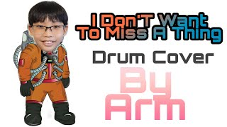 I Don't Want To Miss A Thing - Drum Cover | By Arm