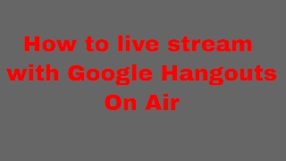 HOW TO LIVE STREAM WITH HANGOUTS ON AIR