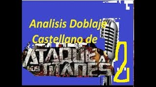 ANALISIS : Doblaje castellano de Ataque a los titanes PARTE 2