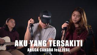 AKU YANG TERSAKITI - COVER BY ANGGA CANDRA feat FEBE