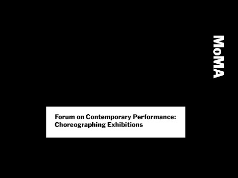 Forum on Contemporary Performance: Choreographing Exhibitions | MoMA LIVE
