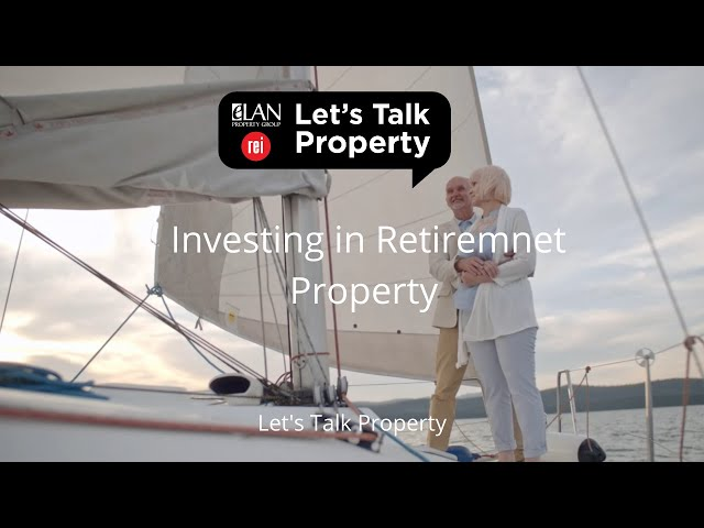 Let's Talk Property | Investing in Retirement Property