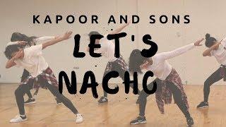 Let's Nacho | Kapoor and Sons | X-Lake Choreography