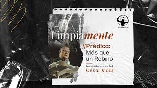 Más que un Rabino. | Limpiamente | Dr. César Vidal