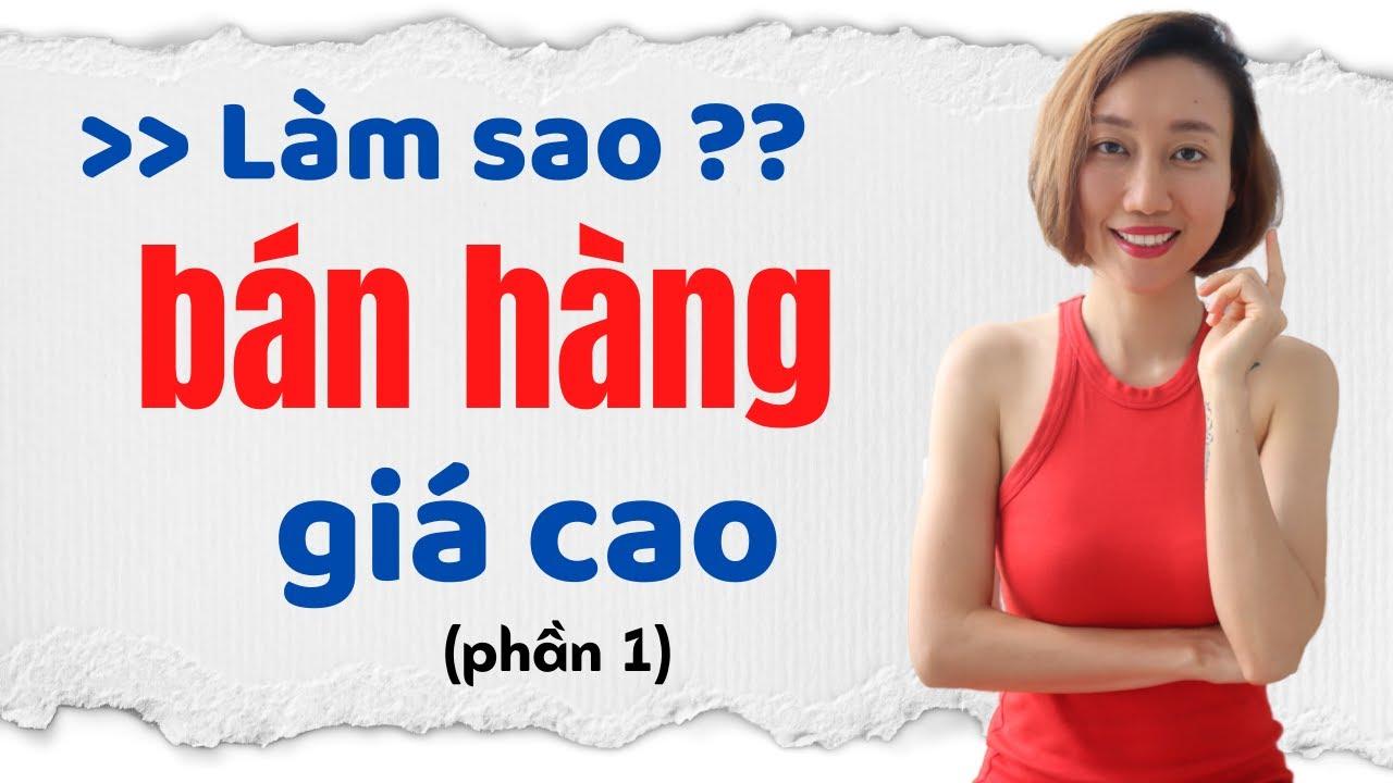 Kỹ Năng Bán Hàng – Làm Sao Bán Hàng Giá Cao ? (Phần I) | Nguyen Yen Ly