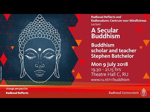 A Secular Buddhism | Lecture by Buddhism scholar and teacher Stephen Batchelor