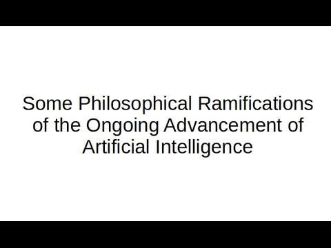 Some Philosophical Ramifications of the Ongoing Advancement of Artificial Intelligence