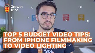 5 Budget Video Tips | From iPhone Filmmaking to Video Lighting