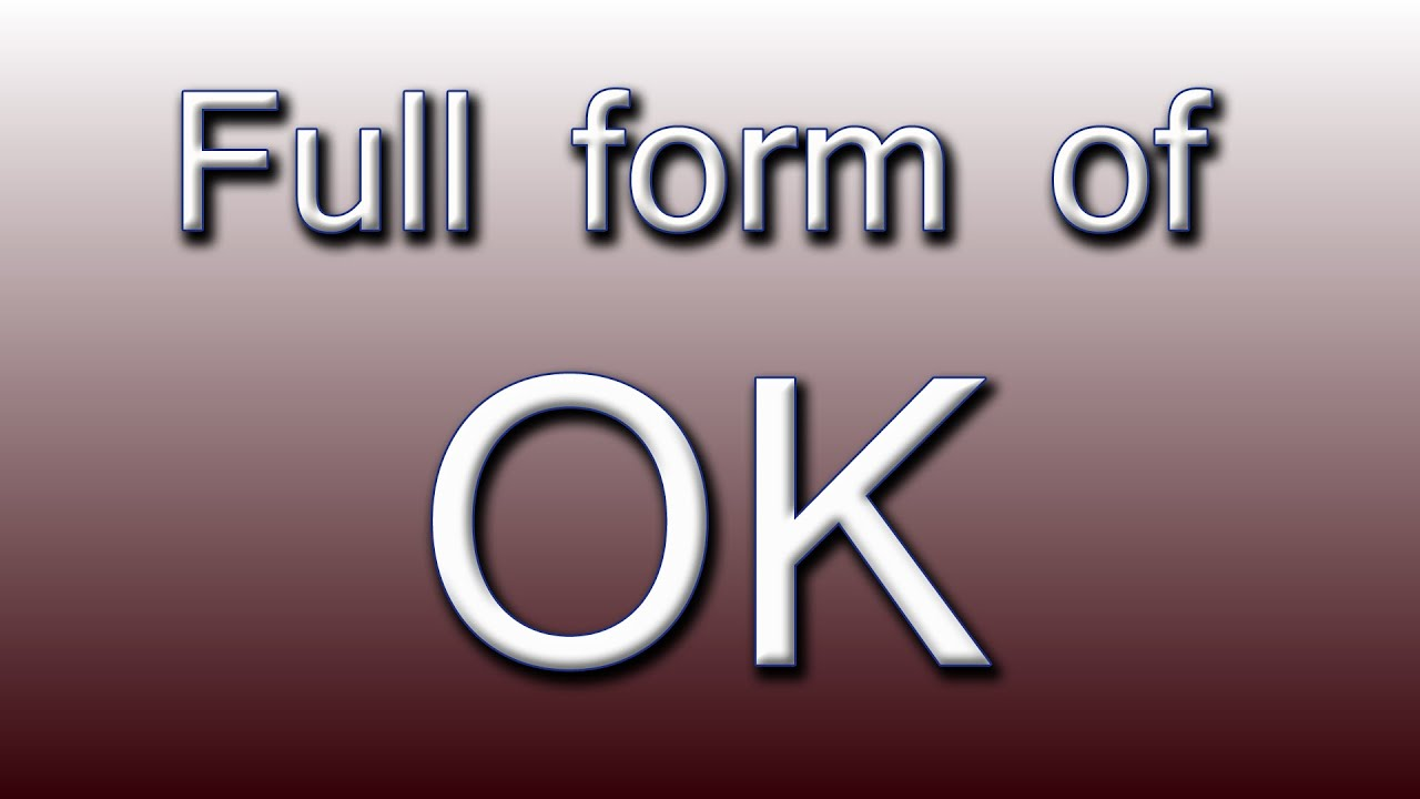 Full form of OK - YouTube