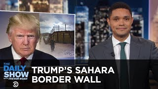 Trump's Sahara Desert Border Wall & Marijuana for Maine Lobsters | The Daily Show