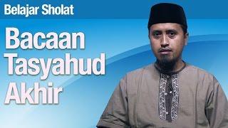 Belajar Sholat #47: Mengenal Bacaan Tasyahud Akhir - Ustadz Abdullah Zaen, MA