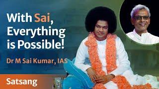 With Sai Everything is Possible   Dr M Sai Kumar, IAS   Satsang from Prasanthi Nilayam