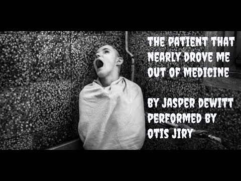"""THE PATIENT THAT NEARLY DROVE ME OUT OF MEDICINE: PART 1"" by JASPER DEWITT 