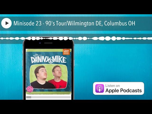 Minisode 23 - 90's Tour/Wilmington DE, Columbus OH