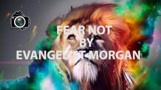 FEAR NOT BY EVANGELIST MORGAN