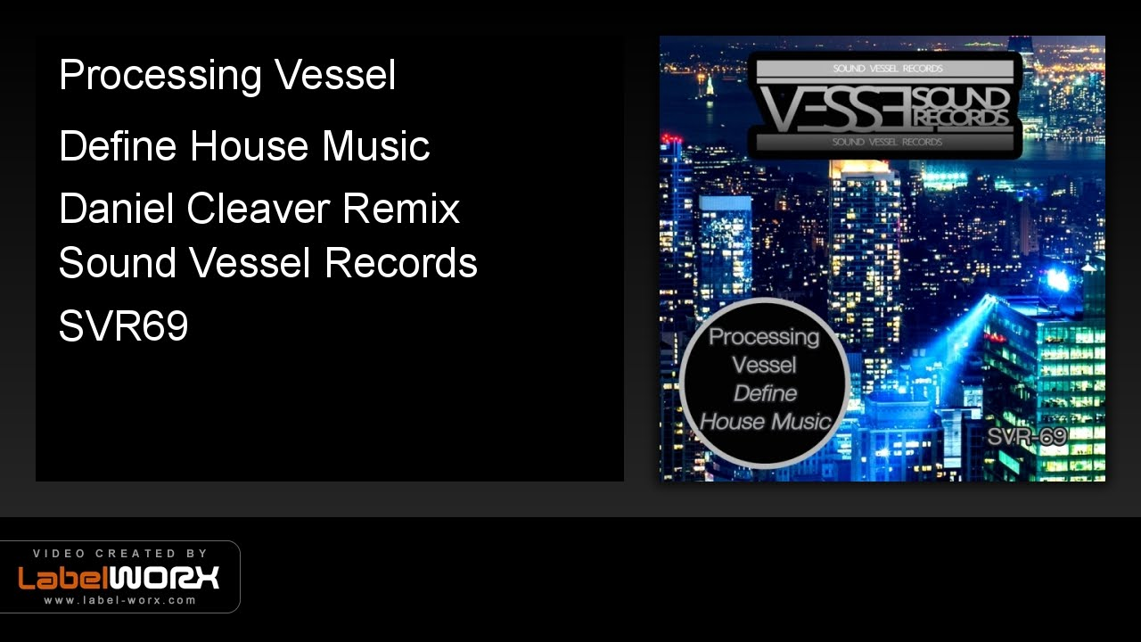 processing vessel define house music daniel cleaver