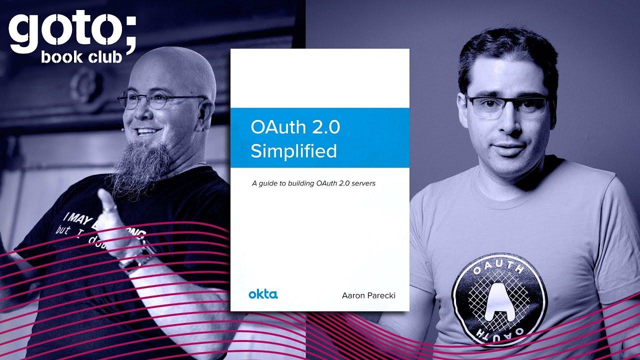 GOTO 2020 • The Secrets of OAuth 2.0 • Aaron Parecki & Eric Johnson