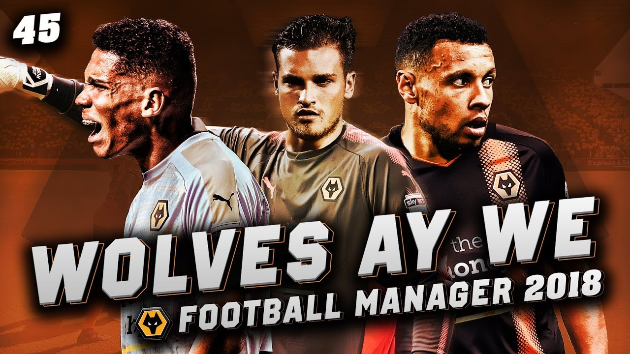 Wolves Ay We #45 - CHANGE OF TACTIC - Football Manager 2018