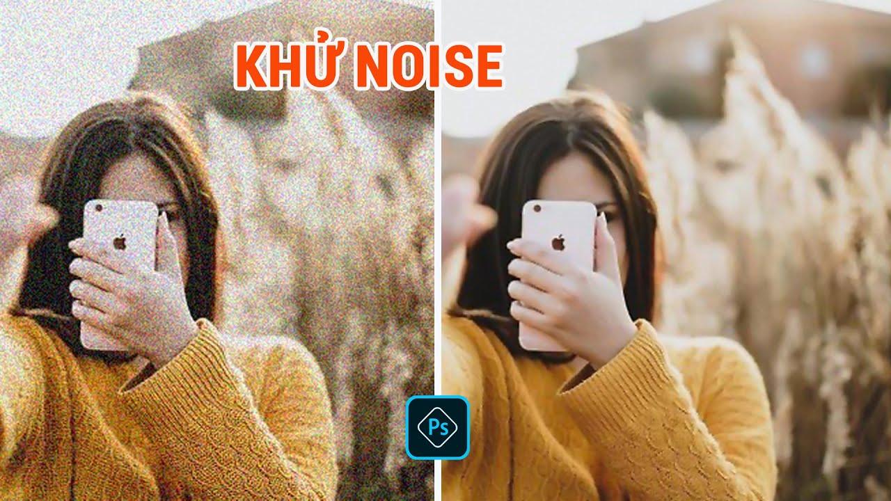 Hướng Dẫn Khử Noise Tăng Nét Cho Ảnh Trong Photoshop | Tự Học Photoshop