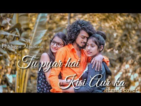 Maggie   Tu Pyar He Kisi Aur Ka  Khwahish Gal   Female Version   New Sad Love Story 2019