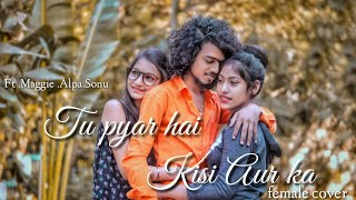 Maggie | Tu Pyar He Kisi Aur Ka |Khwahish Gal | female Version | New sad love story 2019