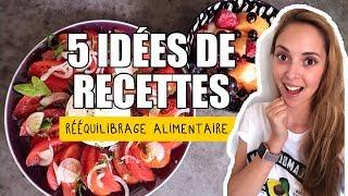 5 idées de recettes | RÉEQUILIBRAGE ALIMENTAIRE