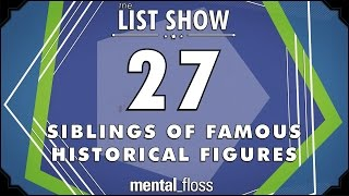 27 Siblings of Famous Historical Figures  mental_floss List Show Ep. 421