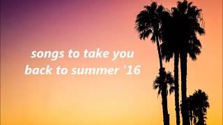 Songs to Take You Back to Summer 2016 (nostalgia trip)