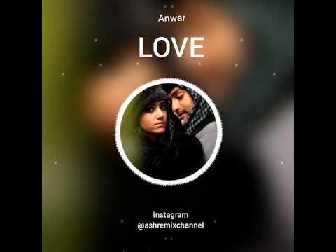 anwar love bgm khalbilethi |ashremixchannel