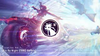Lucian feat. Noé - Fly By Night (TRND Remix)