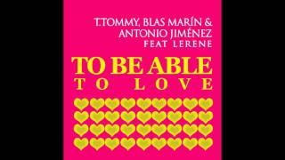 T.Tommy, Blas Marin, Antonio Jimenez - To Be Able to Be Love - Javi Reina Remix - feat. Lerene