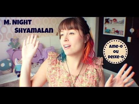 M. Night Shyamalan: ame-o ou deixe-o - Lully de Verdade 174