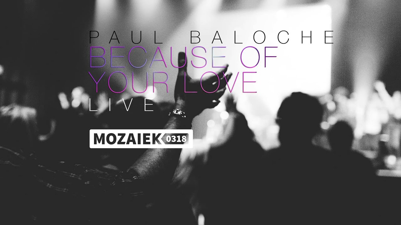Paul Baloche Live @ Mozaiek0318 - Because Of Your Love