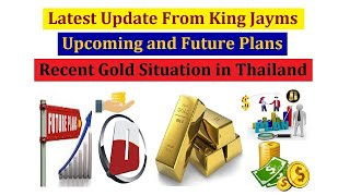 Latest Update From King Jayms | Upcoming and Future Plans | The Recent Gold Situation in Thailand
