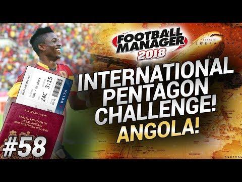 INTERNATIONAL PENTAGON CHALLENGE - Episode #58 - ANGOLA! - Football Manager 2018