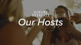"""Luxury Retreats presents """"Our Hosts"""""""