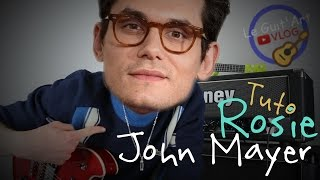 [Tuto] Rosie - John Mayer Guitar Lesson  + Tutorial with TAB